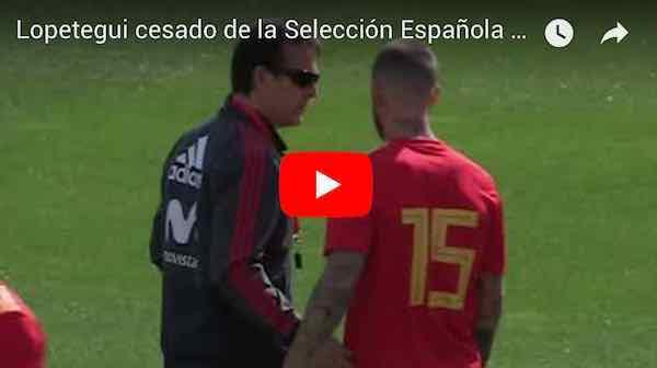 Lopetegui cesado de la Selección Española por firmar con el Real Madrid